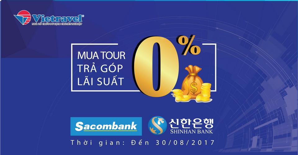 Mua tour trả góp lãi suất 0% dành cho chủ thẻ tín dụng quốc tế của Sacombank, Shinhanbank
