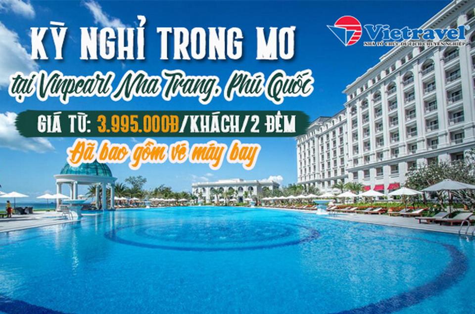 Kỳ nghỉ trong mơ tại Vinpearl Nha Trang, Phú Quốc