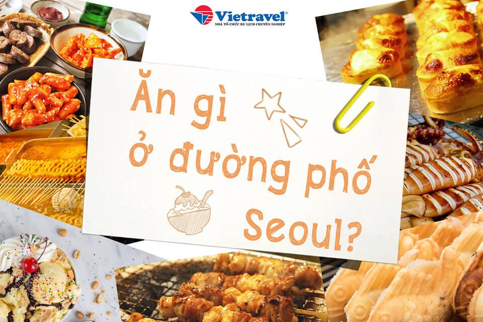 Ăn gì ở đường phố Seoul?